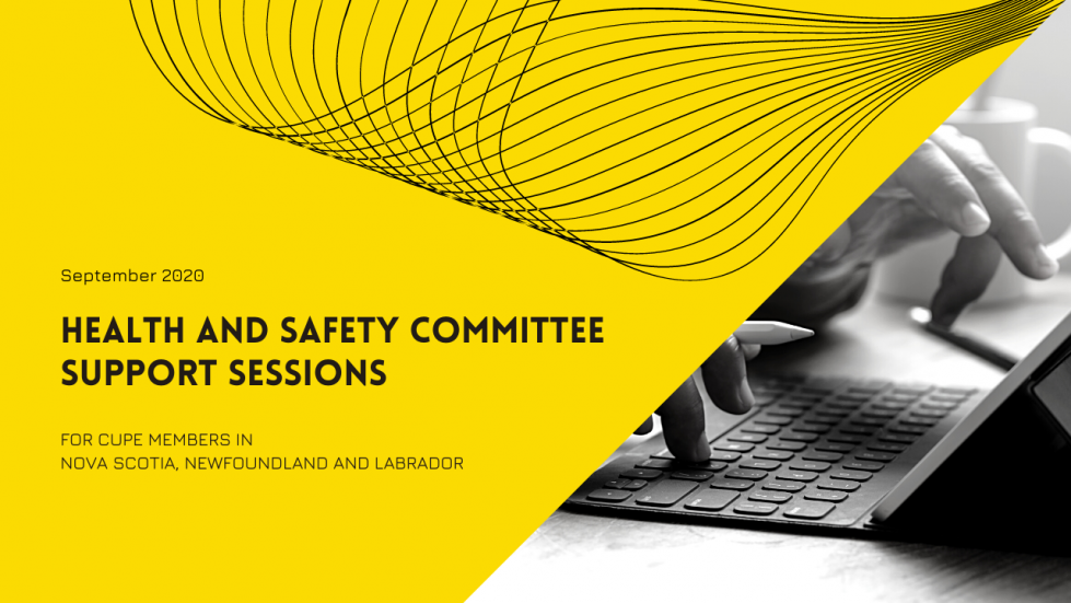 Health and Safety Committee Support Sessions. September 2020. For CUPE members in CUPE Nova Scotia, Newfoundland and Labrador.