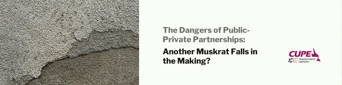 Web banner: The Dangers of Public-Private Partnerships. Another Muskrat Falls in the Making?