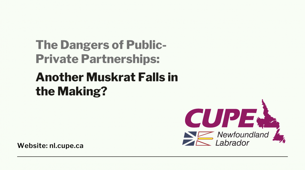 Web banner: The Dangers of Public-Private Partnerships: Another Muskrat Falls in the Making?
