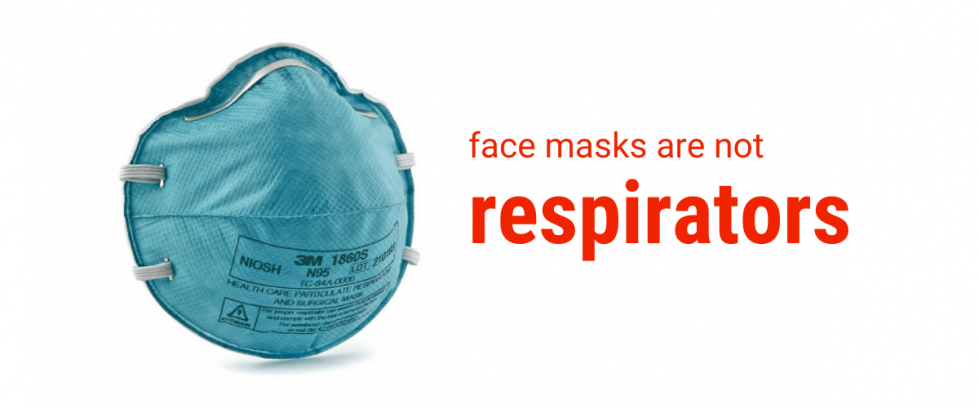 Text: face masks are mot respirators. Image: N95 respirator