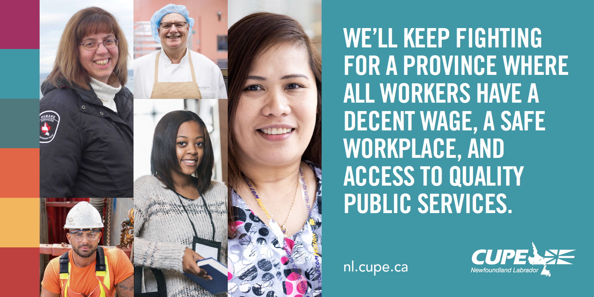 Web banner. Images: CUPE NL logo and 5 photos of workers wearing work clothes, representing emergency services, health care, municipal, and education sectors. Text: Fighting for a province where all workers have a decent wage, a safe workplace and quality public services. nl.cupe.ca